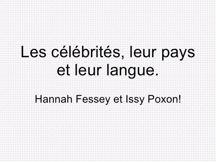 Les c élébrités, leur pays et leur langue. Hannah Fessey et Issy Poxon!