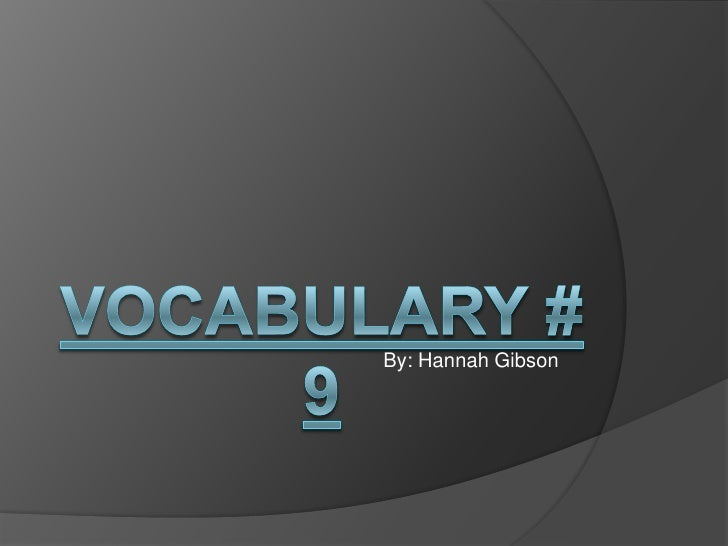 Vocabulary # 9<br />By: Hannah Gibson<br />