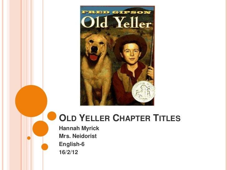 OLD YELLER CHAPTER TITLESHannah MyrickMrs. NeidoristEnglish-616/2/12