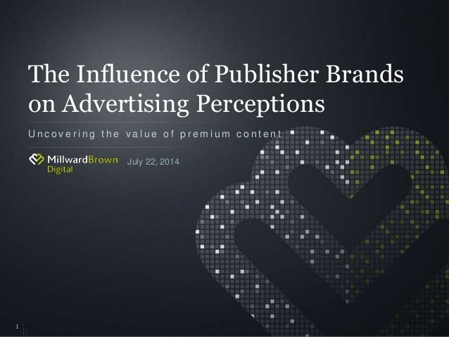 The Influence of Publisher Brands on Advertising Perceptions U n c o v e r i n g t h e v a l u e o f p r e m i u m c o n t...