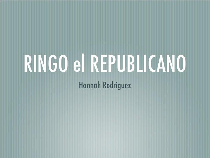 RINGO el REPUBLICANO       Hannah Rodriguez