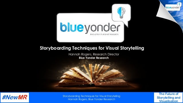 Storyboarding Techniques for Visual Storytelling Hannah Rogers, Blue Yonder Research The Future of Storytelling and Visual...