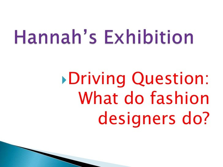 Hannah's Exhibition<br />Driving Question: What do fashion designers do?<br />