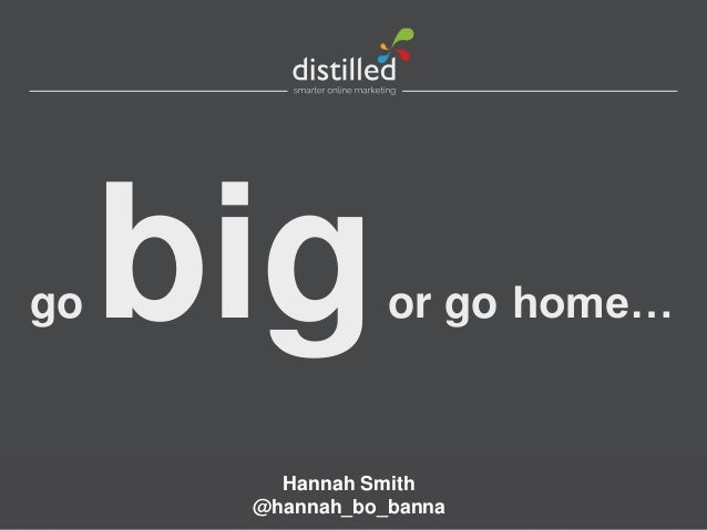 go   big         or go home…        Hannah Smith      @hannah_bo_banna