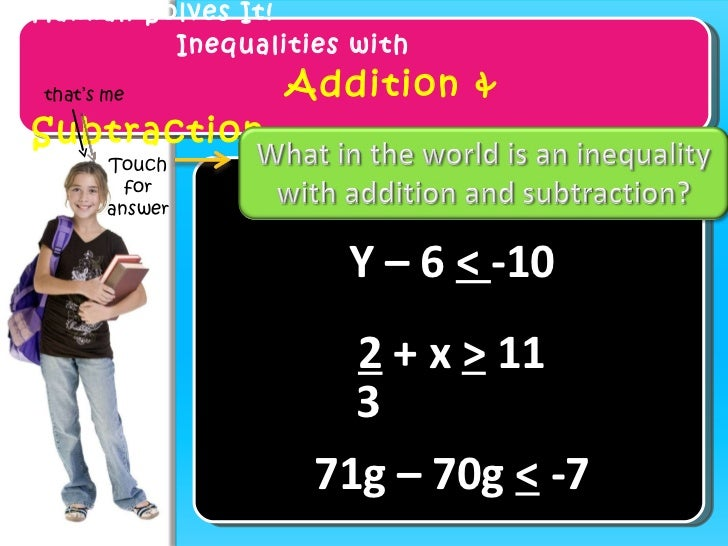Hannah Solves It! Inequalities with    Addition & Subtraction Y – 6  <  -10 71g – 70g  <  -7 that's me Touch for answer 2 ...