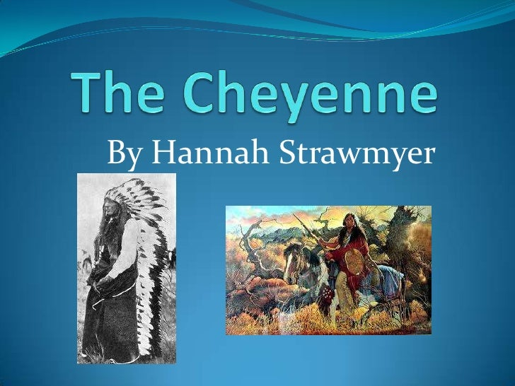 The Cheyenne<br />By Hannah Strawmyer <br />