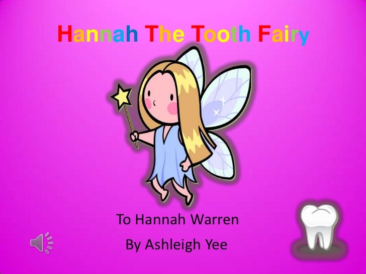 HannahTheToothFairy <br />       To Hannah Warren<br />   By Ashleigh Yee<br />