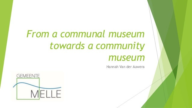 From a communal museum towards a community museum Hannah Van der Auwera