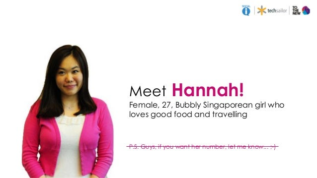 Meet Hannah! Female, 27, Bubbly Singaporean girl who loves good food and travelling P.S. Guys, if you want her number, let...