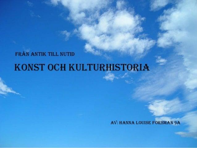Från antik till nutidKonst och kulturhistoria                        av: Hanna louise forsman 9a