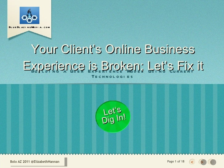 Your Client's Online Business Experience is Broken; Let's Fix it <ul><li>Building a User Experience Model Using Current Te...