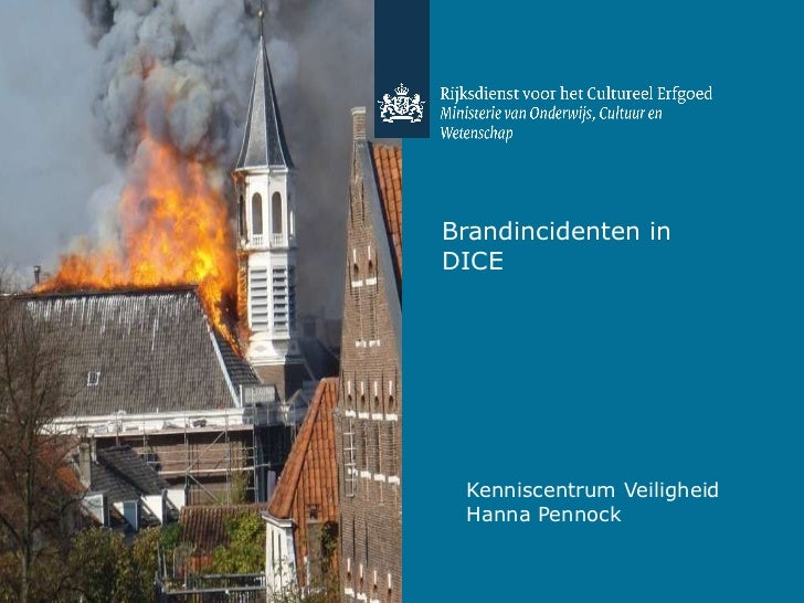 Brandincidenten in  DICE <ul><li>Kenniscentrum Veiligheid </li></ul><ul><li>Hanna Pennock </li></ul>