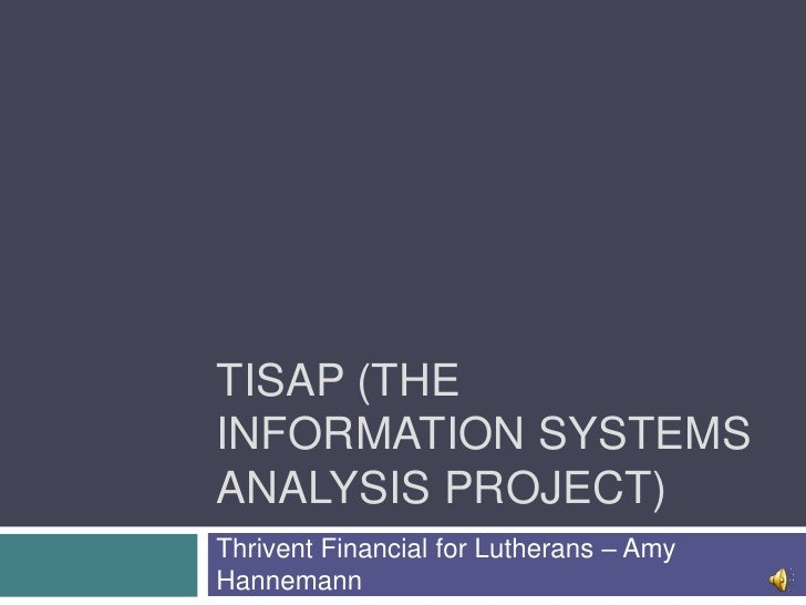 TISAP (The Information Systems Analysis Project)<br />Thrivent Financial for Lutherans – Amy Hannemann<br />