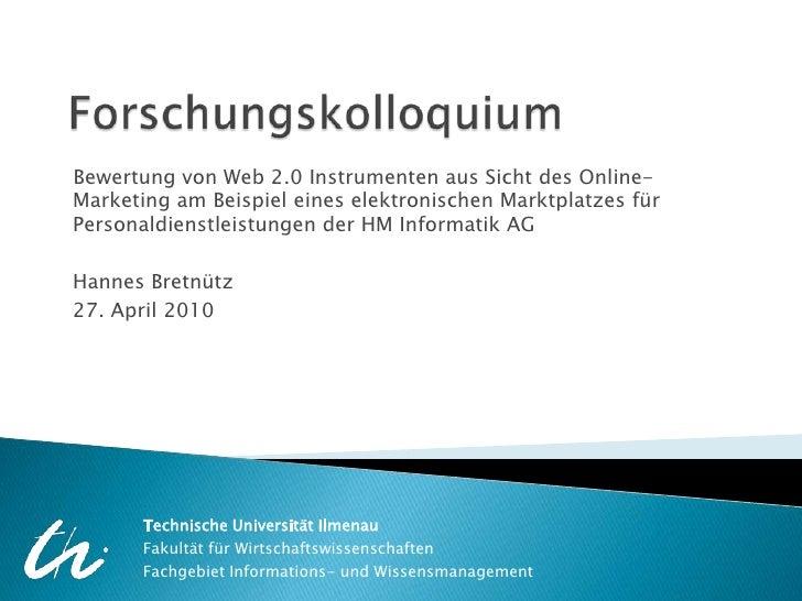 Forschungskolloquium<br />Bewertung von Web 2.0 Instrumenten aus Sicht des Online-Marketing am Beispiel eines elektronisch...