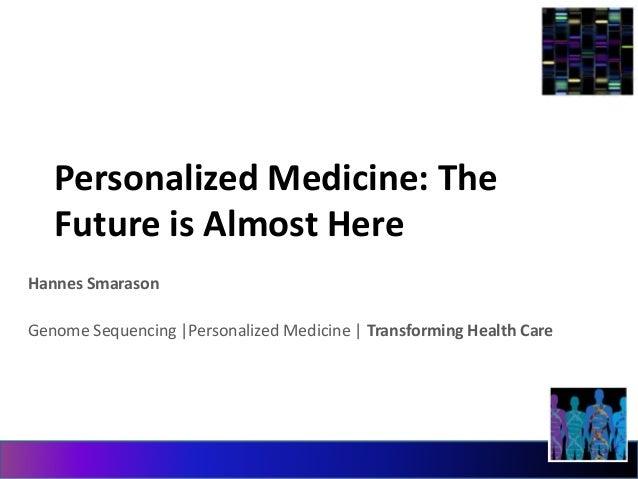 Personalized Medicine: The  Future is Almost Here  Hannes Smarason  Genome Sequencing |Personalized Medicine | Transformin...