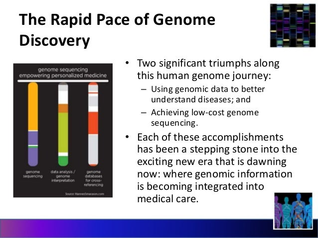 The Rapid Pace of Genome  Discovery  • Two significant triumphs along  this human genome journey:  – Using genomic data to...