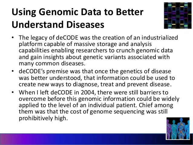 Using Genomic Data to Better  Understand Diseases  • The legacy of deCODE was the creation of an industrialized  platform ...