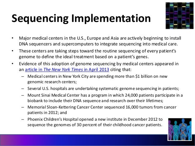 Sequencing Implementation  • Major medical centers in the U.S., Europe and Asia are actively beginning to install  DNA seq...