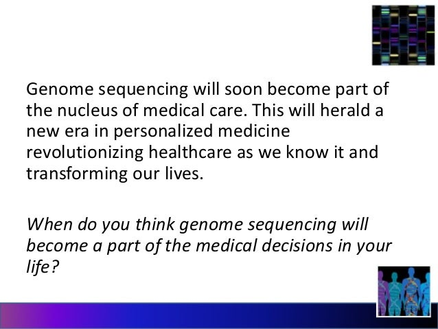 Genome sequencing will soon become part of  the nucleus of medical care. This will herald a  new era in personalized medic...
