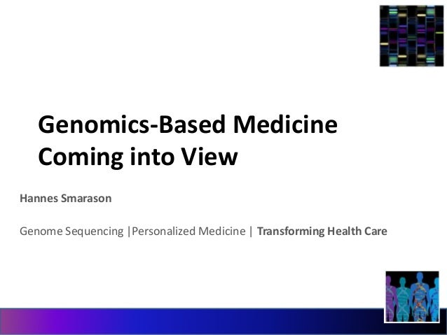 Genomics-Based Medicine  Coming into View  Hannes Smarason  Genome Sequencing |Personalized Medicine | Transforming Health...