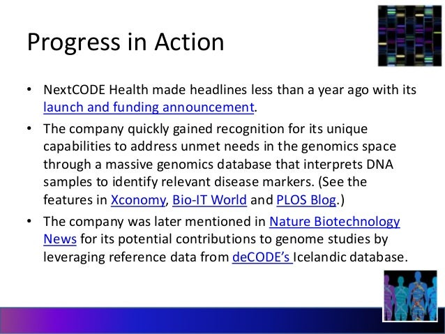 Progress in Action  • NextCODE Health made headlines less than a year ago with its  launch and funding announcement.  • Th...
