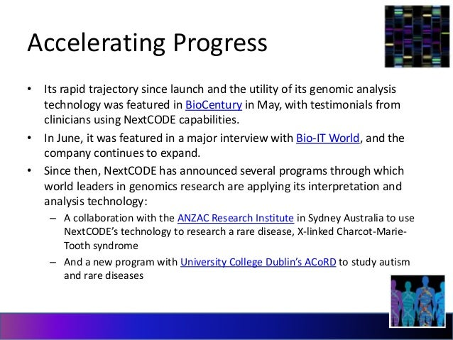 Accelerating Progress  • Its rapid trajectory since launch and the utility of its genomic analysis  technology was feature...