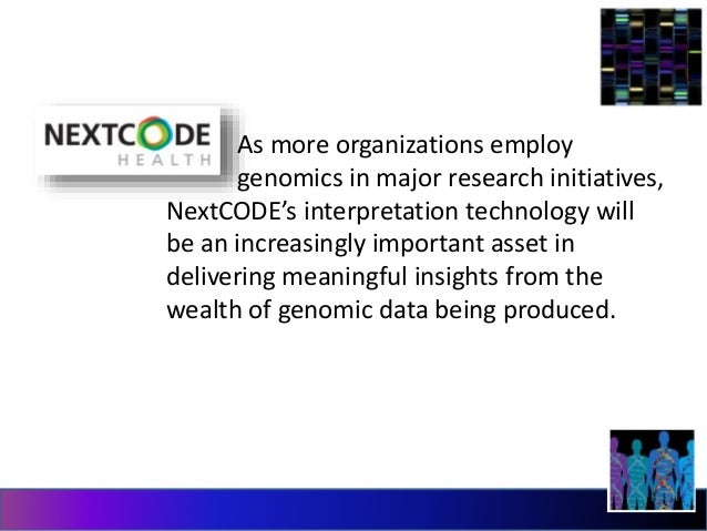 As more organizations employ  genomics in major research initiatives,  NextCODE's interpretation technology will  be an in...