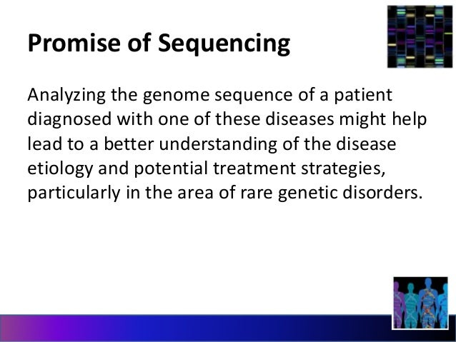 Promise of Sequencing  Analyzing the genome sequence of a patient  diagnosed with one of these diseases might help  lead t...