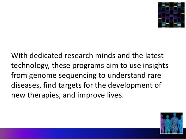 With dedicated research minds and the latest  technology, these programs aim to use insights  from genome sequencing to un...