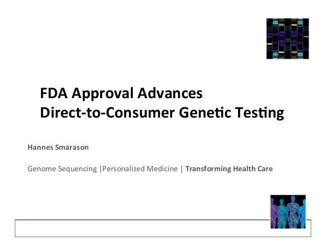 FDA  Approval  Advances     Direct-‐to-‐Consumer  Gene7c  Tes7ng     Hannes  Smarason      Genome...