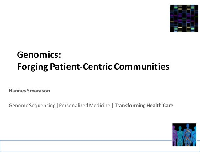 Genomics:	    Forging	   Patient-­‐Centric	   Communities Hannes	   Smarason Genome	   Sequencing	   |Personalized	   Medi...