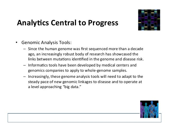 AnalyEcs  Central  to  Progress   • Genomic  Analysis  Tools:     – Since  the  human  genome  w...