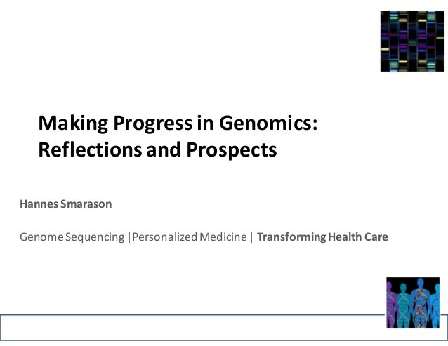 Making	   Progress	   in	   Genomics:	    Reflections	   and	   Prospects	    Hannes	   Smarason Genome	   Sequencing	   |...
