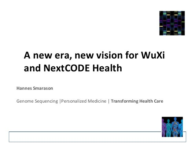 A	   new	   era,	   new	   vision	   for	   WuXi	    and	   NextCODE	   Health	   	    Hannes	   Smarason	    	    Genome	...
