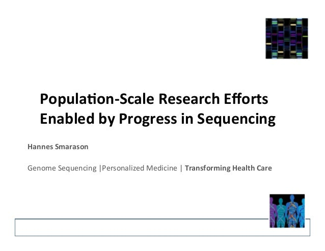 Popula'on-‐Scale  Research  Efforts  Enabled  by  Progress  in  Sequencing  Hannes  Smarason  Genome  Sequencing  |Person...