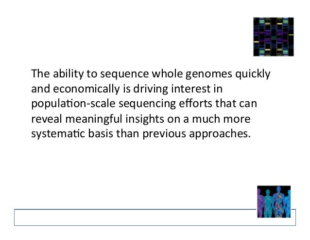 The  ability  to  sequence  whole  genomes  quickly  and  economically  is  driving  interest  in  popula?on-‐scale  sequ...