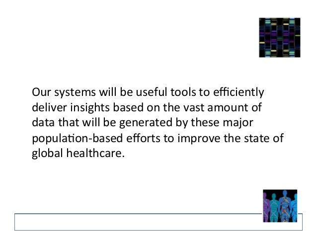 Our  systems  will  be  useful  tools  to  efficiently  deliver  insights  based  on  the  vast  amount  of  data  that  w...