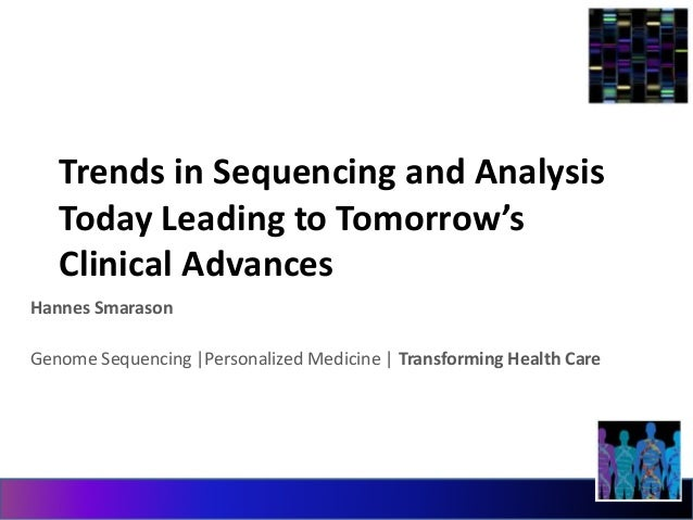 Trends in Sequencing and Analysis  Today Leading to Tomorrow's  Clinical Advances  Hannes Smarason  Genome Sequencing |Per...