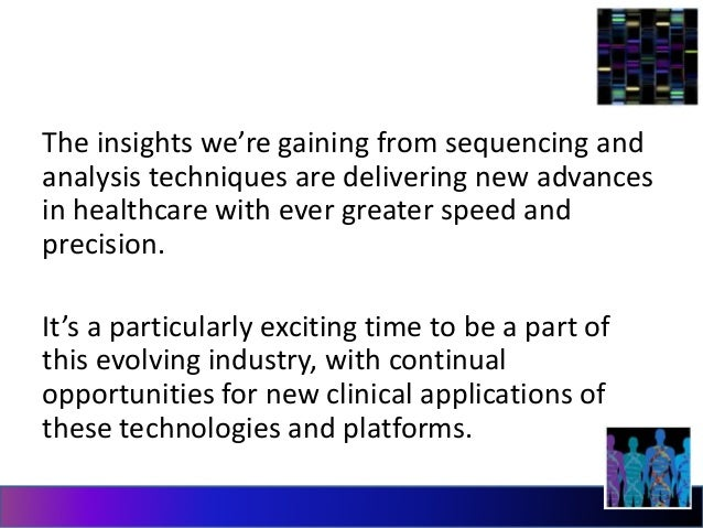 The insights we're gaining from sequencing and  analysis techniques are delivering new advances  in healthcare with ever g...