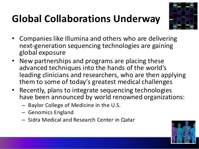 Global Collaborations Underway  • Companies like Illumina and others who are delivering  next-generation sequencing techno...