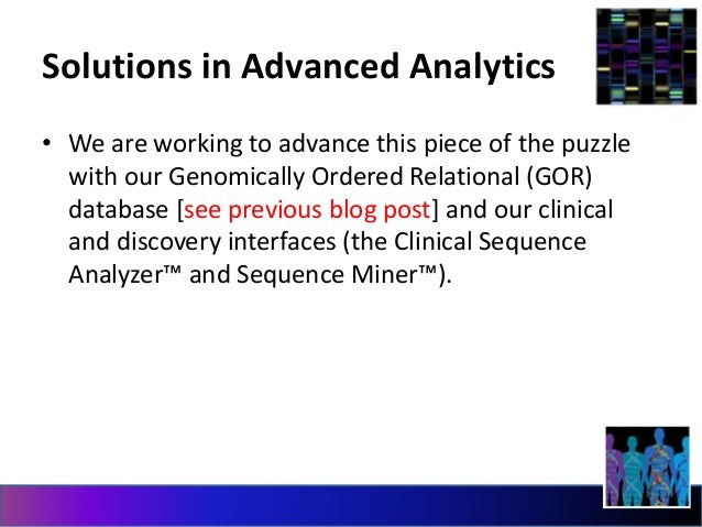 Solutions in Advanced Analytics  • We are working to advance this piece of the puzzle  with our Genomically Ordered Relati...