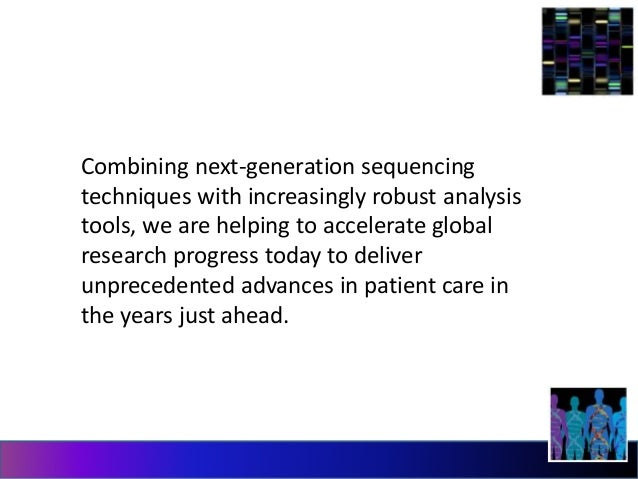 Combining next-generation sequencing  techniques with increasingly robust analysis  tools, we are helping to accelerate gl...