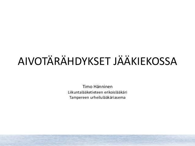 AIVOTÄRÄHDYKSET JÄÄKIEKOSSA Timo Hänninen Liikuntalääketieteen erikoislääkäri Tampereen urheilulääkäriasema