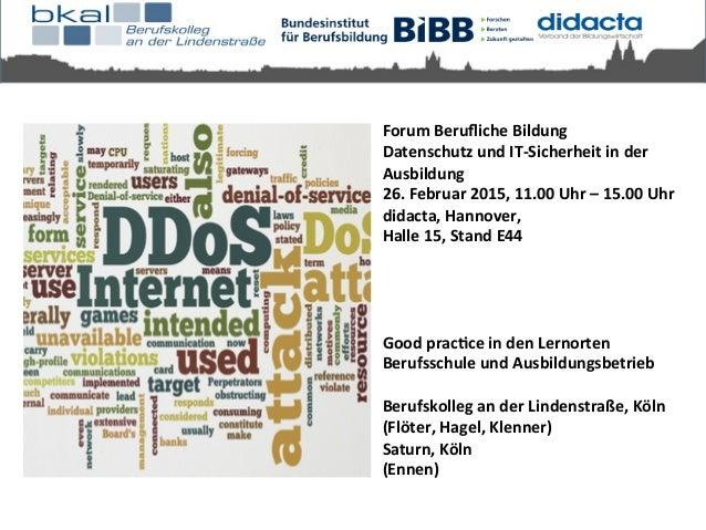 Forum  Berufliche  Bildung     Datenschutz  und  IT-‐Sicherheit  in  der   Ausbildung     26.  Feb...