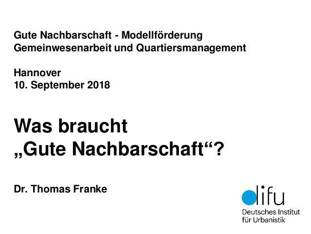 """Gute Nachbarschaft - Modellförderung Gemeinwesenarbeit und Quartiersmanagement Hannover 10. September 2018 Was braucht """"Gu..."""