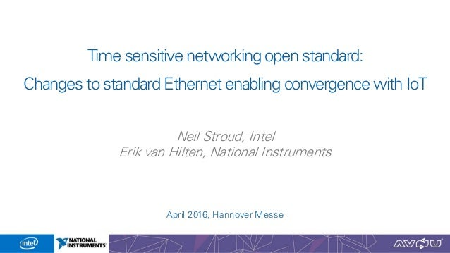 Time sensitive networking open standard: Changes to standard Ethernet enabling convergence with IoT Neil Stroud, Intel Eri...