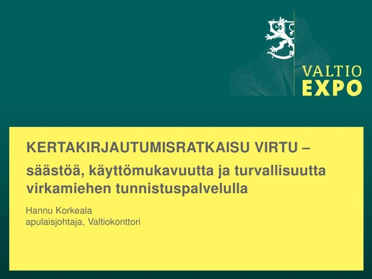 KERTAKIRJAUTUMISRATKAISU VIRTU –säästöä, käyttömukavuutta ja turvallisuuttavirkamiehen tunnistuspalvelullaHannu Korkealaap...