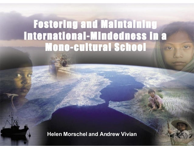 Fostering and Maintaining International-Mindedness in a Mono-cultural School Helen Morschel and Andrew Vivian