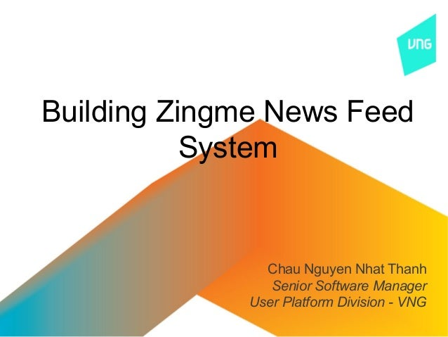 Building Zingme News Feed           System               Chau Nguyen Nhat Thanh                Senior Software Manager    ...