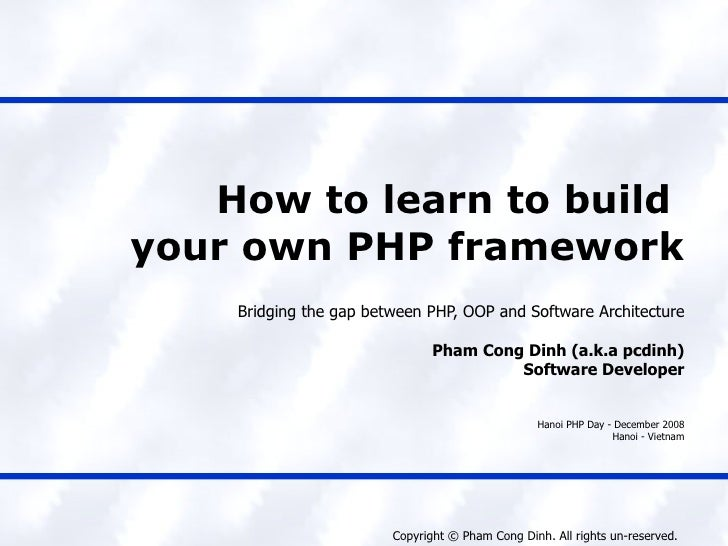 How to learn to build  your own PHP framework Bridging the gap between PHP, OOP and Software Architecture Pham Cong Dinh (...